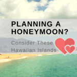 Planning a Honeymoon? Consider These Hawaiian Islands