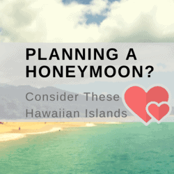 Planning A Honeymoon_ Consider These Hawaiian Islands