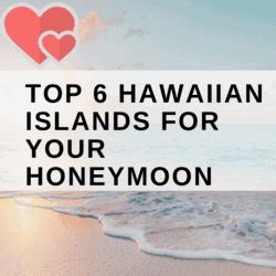 TOP 6 HAWAIIAN ISLANDS FOR YOUR HONEYMOON