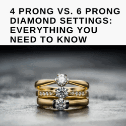 4 PRONG VS. 6 PRONG DIAMOND SETTINGS_ EVERYTHING YOU NEED TO KNOW