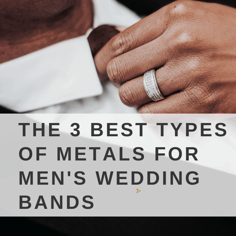 4bbe5720e The 3 Best Types of Metals for Men's Wedding Bands - Love You Tomorrow