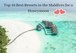 Top 10 Best Resorts in the Maldives for a Honeymoon